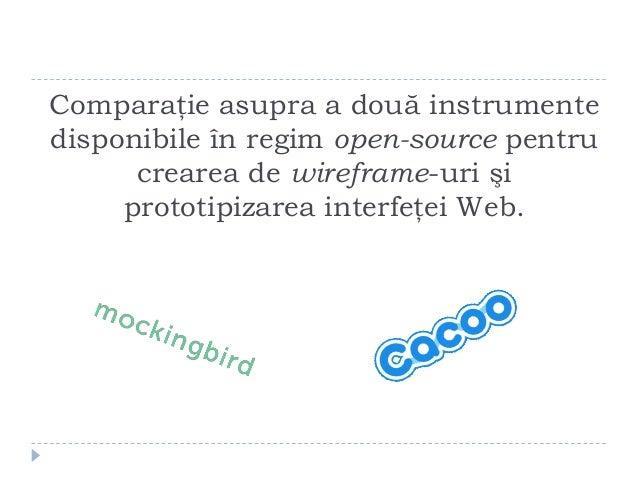 Comparaţie asupra a două instrumentedisponibile în regim open-source pentru      crearea de wireframe-uri şi     prototipi...