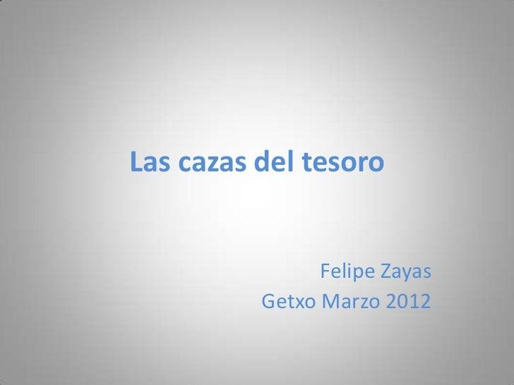 Las cazas del tesoro                Felipe Zayas          Getxo Marzo 2012