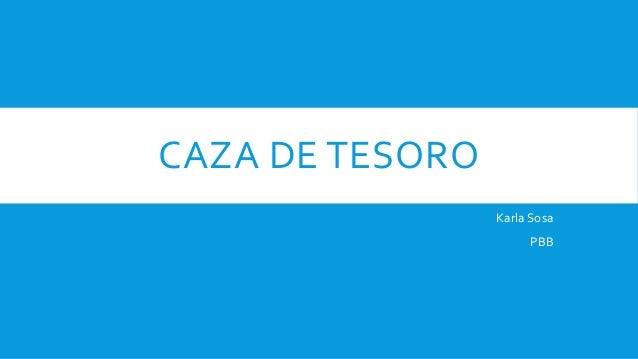 CAZA DE TESORO Karla Sosa PBB