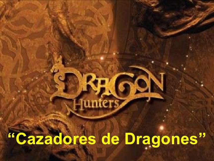 """"""" Cazadores de Dragones"""""""