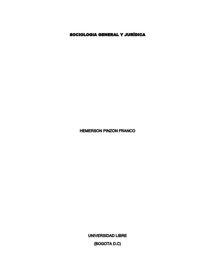 SOCIOLOGIA GENERAL Y JURÍDICA   HEMERSON PINZON FRANCO       UNIVERSIDAD LIBRE         (BOGOTA D.C)