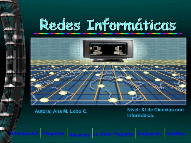 Redes Informáticas          Autora: Ana M. Lobo C.               Nivel: XI de Ciencias con                                ...