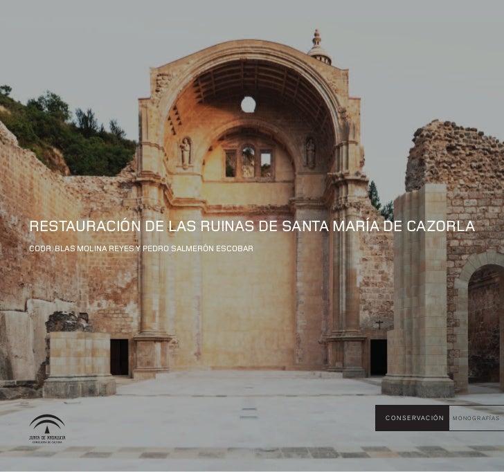 RestauRación de las Ruinas de santa MaRía de cazoRlacooR. Blas Molina Reyes y PedRo salMeRón escoBaR                      ...