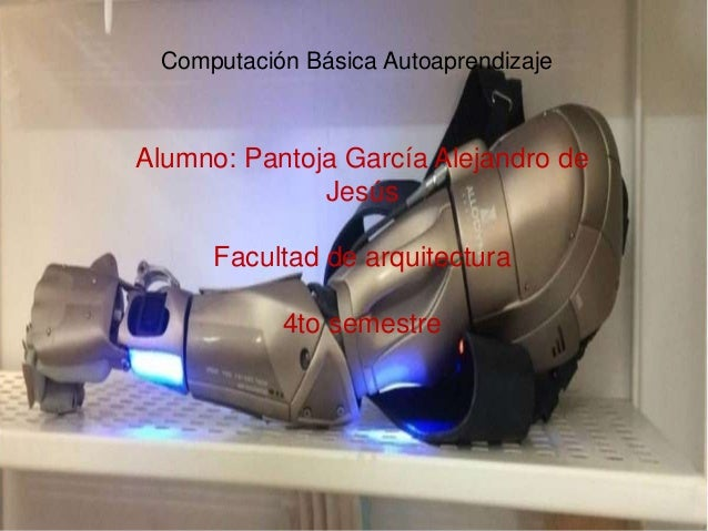 Computación Básica Autoaprendizaje Alumno: Pantoja García Alejandro de Jesús Facultad de arquitectura 4to semestre