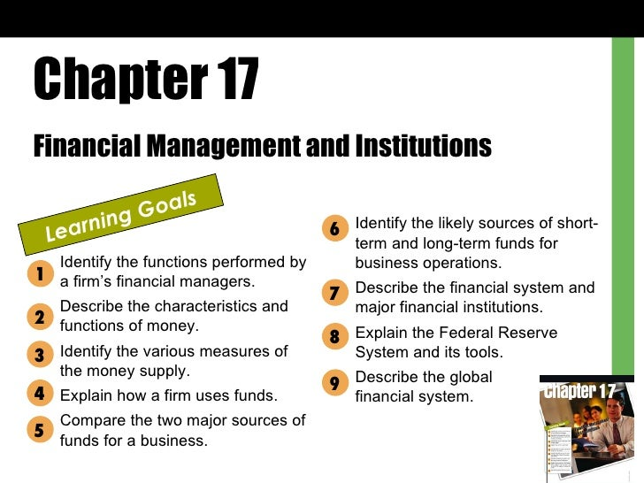 Chapter 17 Financial Management and Institutions Learning Goals Identify the functions performed by a firm's financial man...