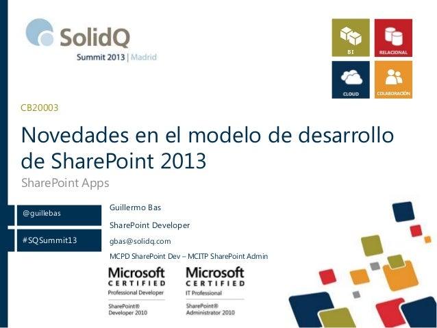 CB20003  Novedades en el modelo de desarrollo de SharePoint 2013 SharePoint Apps @guillebas  Guillermo Bas SharePoint Deve...