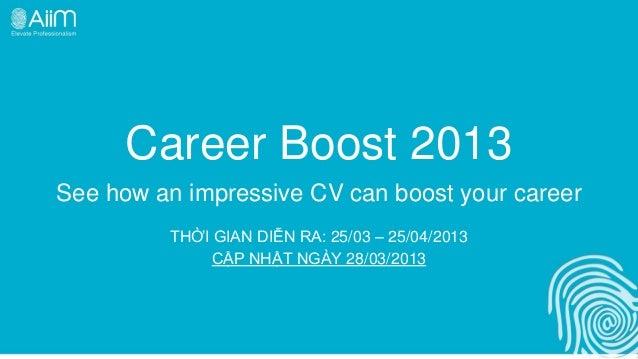 Career Boost 2013See how an impressive CV can boost your career         THỜI GIAN DIỄN RA: 25/03 – 25/04/2013             ...