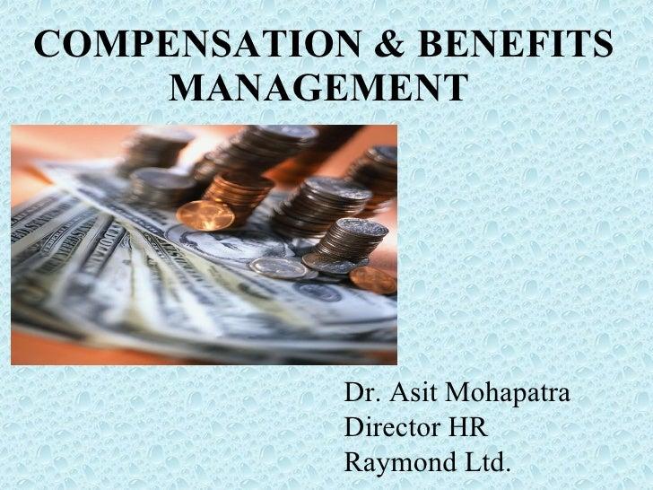 COMPENSATION & BENEFITS MANAGEMENT  Dr. Asit Mohapatra Director HR  Raymond Ltd.