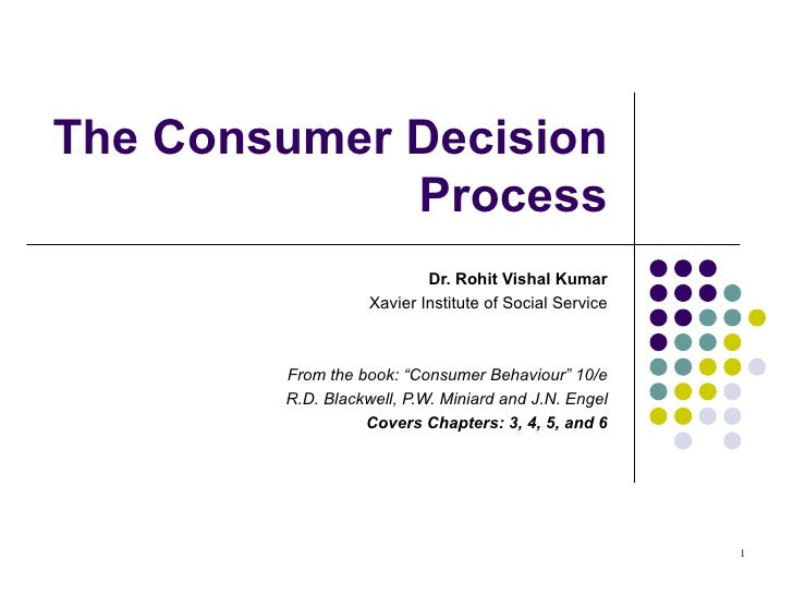 """The Consumer Decision Process Dr. Rohit Vishal Kumar Xavier Institute of Social Service From the book: """"Consumer Behaviour..."""