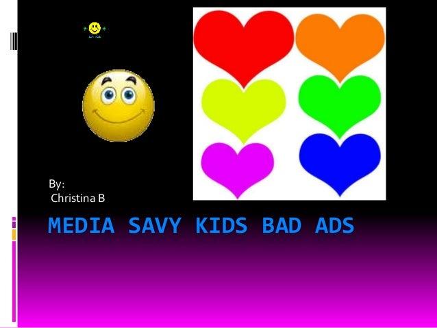 MEDIA SAVY KIDS BAD ADS By: Christina B