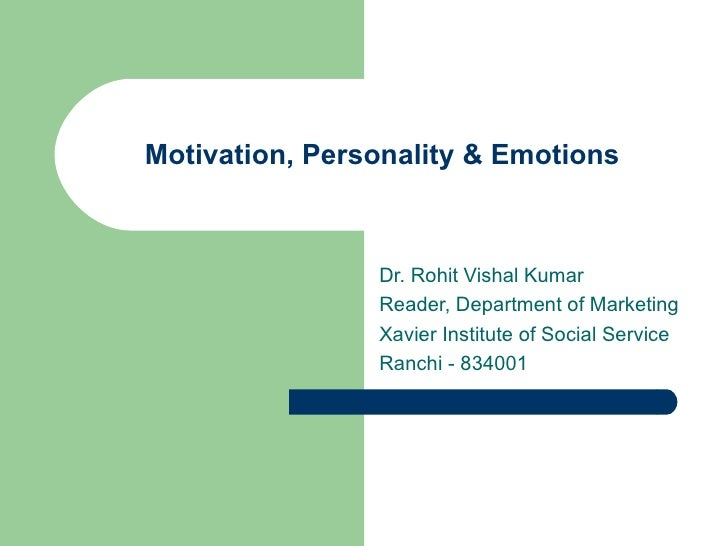 Motivation, Personality & Emotions Dr. Rohit Vishal Kumar Reader, Department of Marketing Xavier Institute of Social Servi...