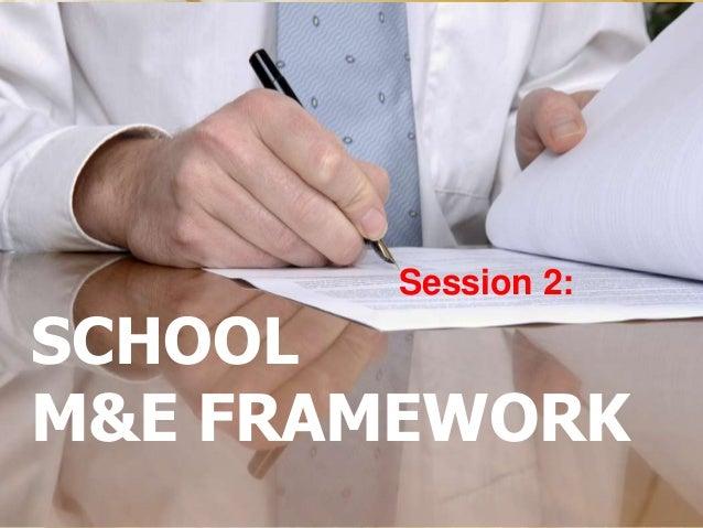 SCHOOLM&E FRAMEWORKSession 2: