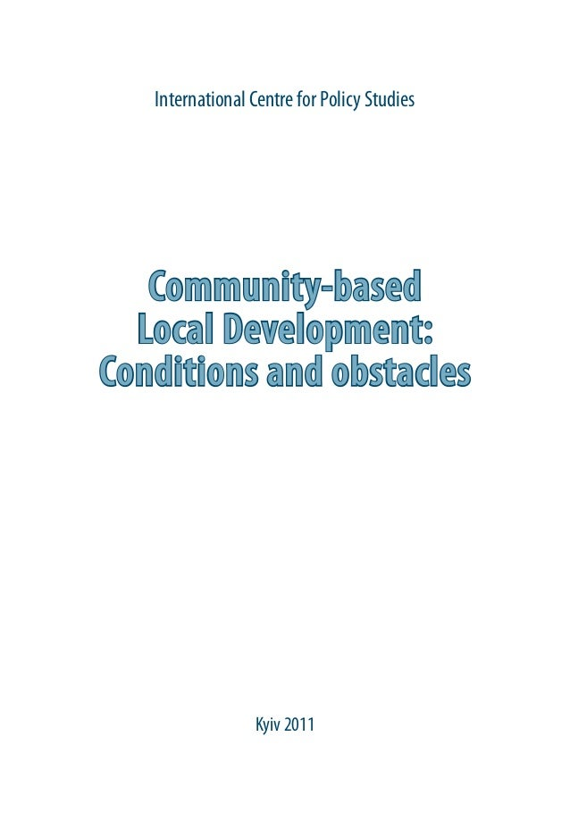 Community-basedLocal Development:Conditions and obstaclesInternational Centre for Policy StudiesKyiv 2011