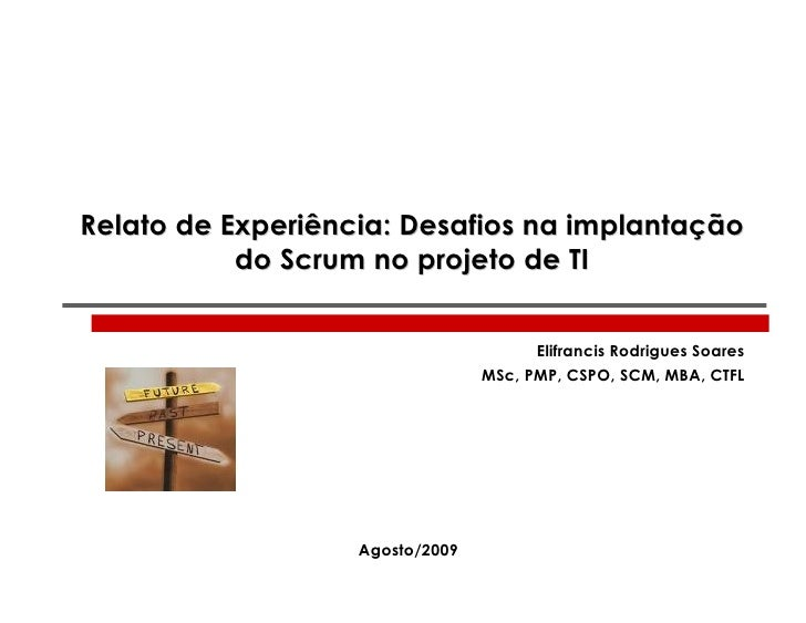 Relato de Experiência: Desafios na implantação            do Scrum no projeto de TI                                       ...