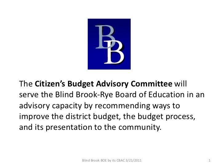 The Citizen's Budget Advisory Committee willserve the Blind Brook-Rye Board of Education in anadvisory capacity by recomme...