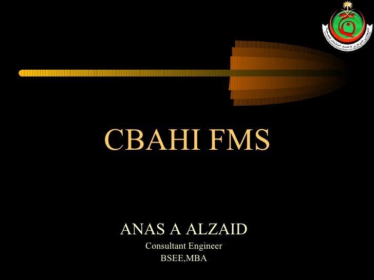 CBAHI FMS ANAS A ALZAID Consultant Engineer BSEE,MBA