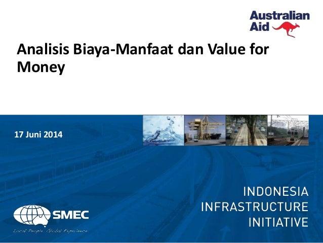 Analisis Biaya-Manfaat dan Value for Money 17 Juni 2014