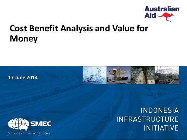 Cost Benefit Analysis and Value for Money 17 June 2014