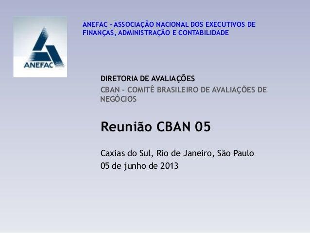 DIRETORIA DE AVALIAÇÕES CBAN - COMITÊ BRASILEIRO DE AVALIAÇÕES DE NEGÓCIOS Reunião CBAN 05 Caxias do Sul, Rio de Janeiro, ...