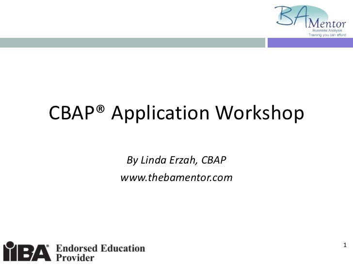 CBAP® Application Workshop By Linda Erzah, CBAP www.thebamentor.com