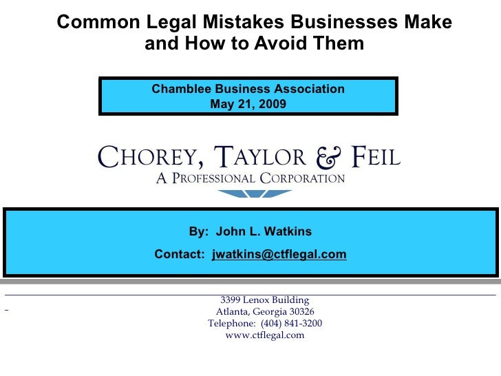 Common Legal Mistakes Businesses Make and How to Avoid Them Chamblee Business Association May 21, 2009