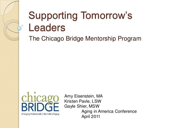 Supporting Tomorrow's Leaders<br />The Chicago Bridge Mentorship Program<br />Amy Eisenstein, MA<br />Kristen Pavle, LSW<b...