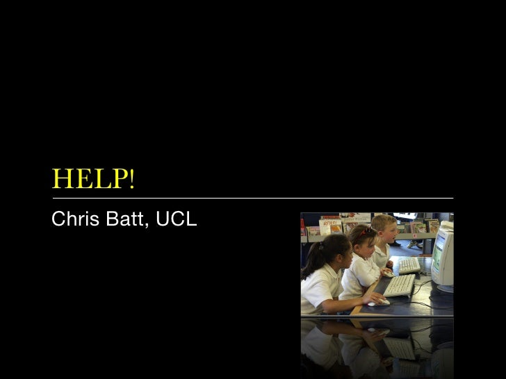 HELP! <ul><li>Chris Batt, UCL </li></ul>