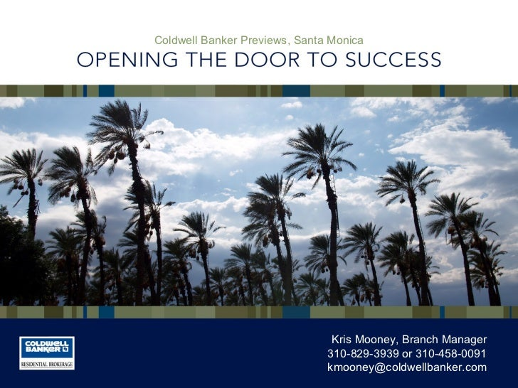 Coldwell Banker Previews, Santa Monica Kris Mooney, Branch Manager 310-829-3939 or 310-458-0091 [email_address]