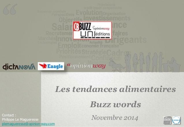 Contact :  Philippe Le Magueresse  plemagueresse@opinion-way.com  Les tendances alimentaires  Buzz words  Novembre 2014
