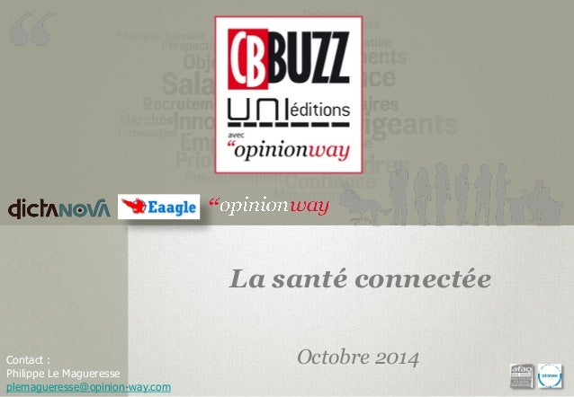 Contact :  Philippe Le Magueresseplemagueresse@opinion-way.com  La santé connectée  Octobre 2014