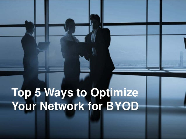 Top 5 Ways to Optimize Your Network for BYOD