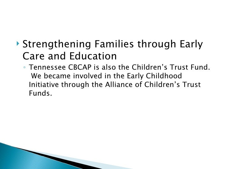 <ul><li>Strengthening Families through Early Care and Education </li></ul><ul><ul><li>Tennessee CBCAP is also the Children...