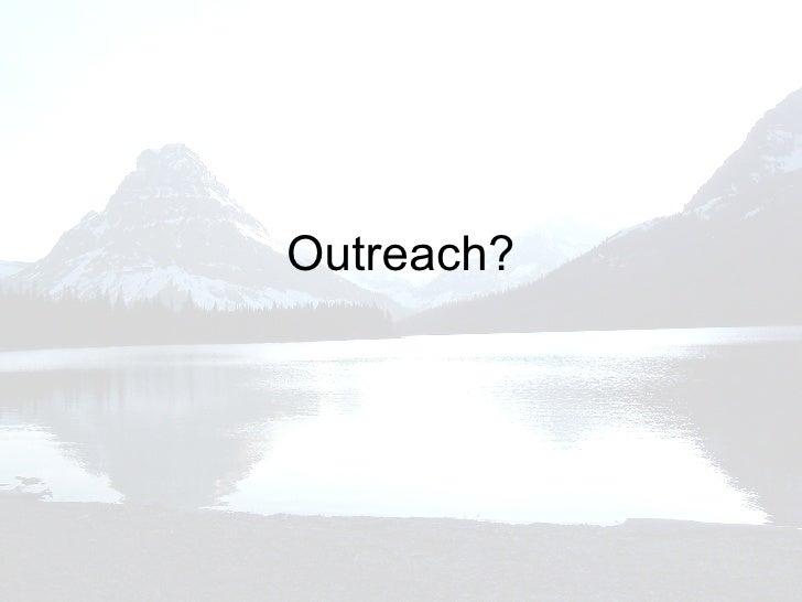 Outreach?