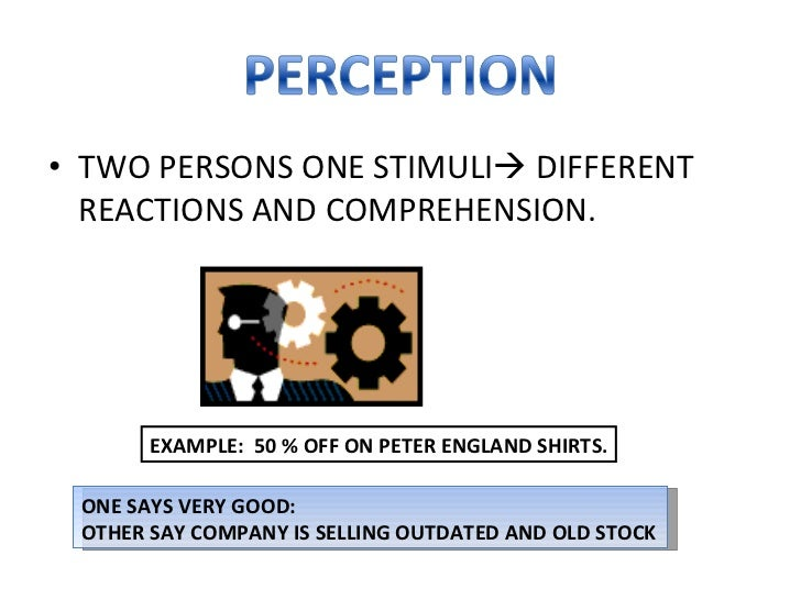 <ul><li>TWO PERSONS ONE STIMULI   DIFFERENT REACTIONS AND COMPREHENSION. </li></ul>EXAMPLE:  50 % OFF ON PETER ENGLAND SH...