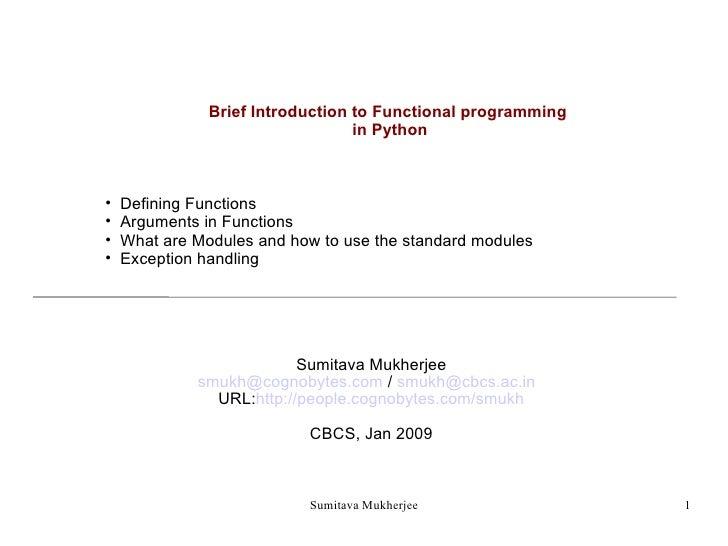 <ul><li>Brief Introduction to Functional programming </li></ul><ul><li>in Python </li></ul><ul><li>Defining Functions </li...