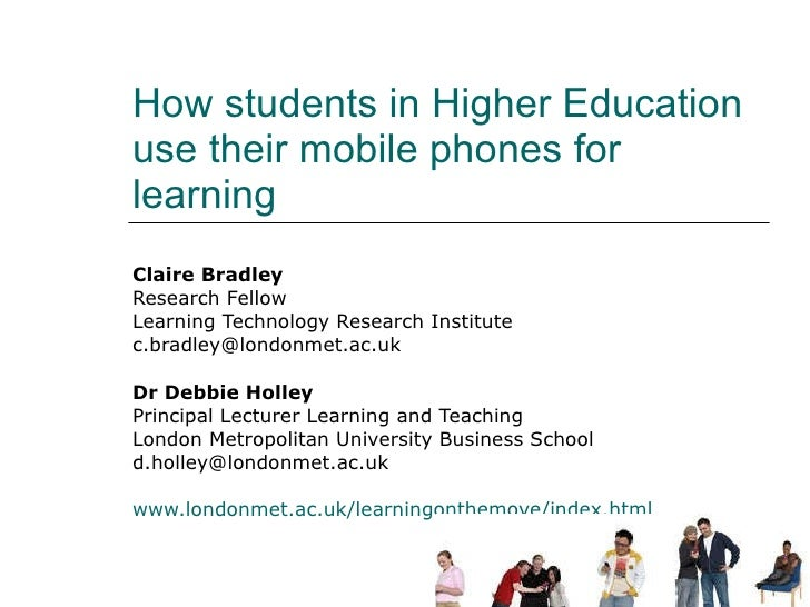 How students in Higher Education use their mobile phones for learning Claire Bradley Research Fellow  Learning Technology ...