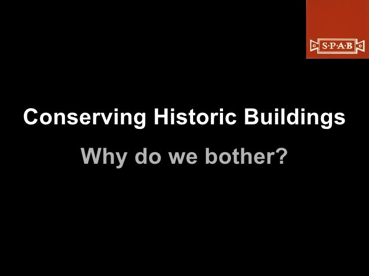 Conserving Historic Buildings Why do we bother?