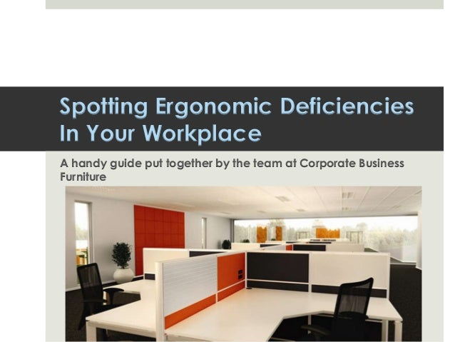 Spotting Ergonomic Deficiencies In Your Workplace A handy guide put together by the team at Corporate Business Furniture