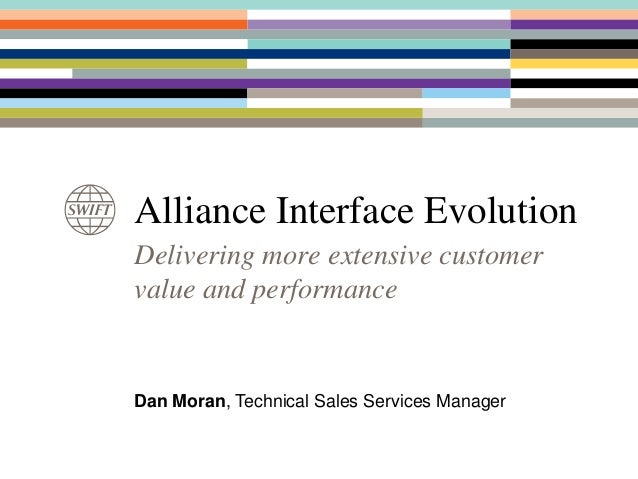 Delivering more extensive customervalue and performanceAlliance Interface EvolutionDan Moran, Technical Sales Services Man...