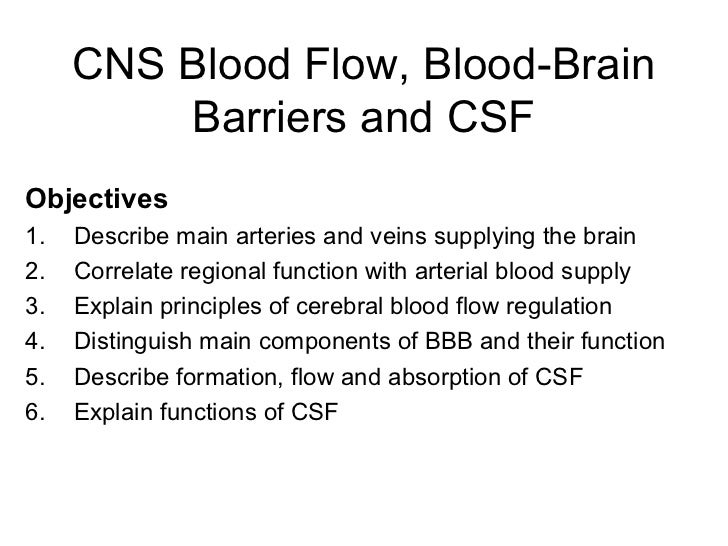 CNS Blood Flow, Blood-Brain         Barriers and CSFObjectives1.   Describe main arteries and veins supplying the brain2. ...