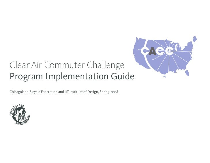 A CleanAir Commuter Challenge Program Implementation Guide Chicagoland Bicycle Federation and IIT Institute of Design, Spr...