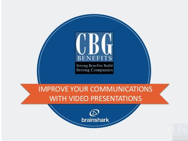 IMPROVE YOUR COMMUNICATIONS   WITH VIDEO PRESENTATIONS