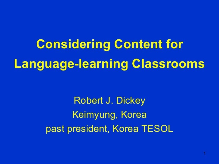 Considering Content for Language-learning Classrooms Robert J. Dickey Keimyung, Korea past president, Korea TESOL