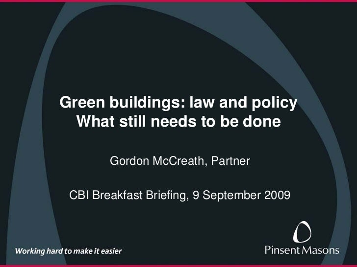 Green buildings: law and policy   What still needs to be done          Gordon McCreath, Partner   CBI Breakfast Briefing, ...