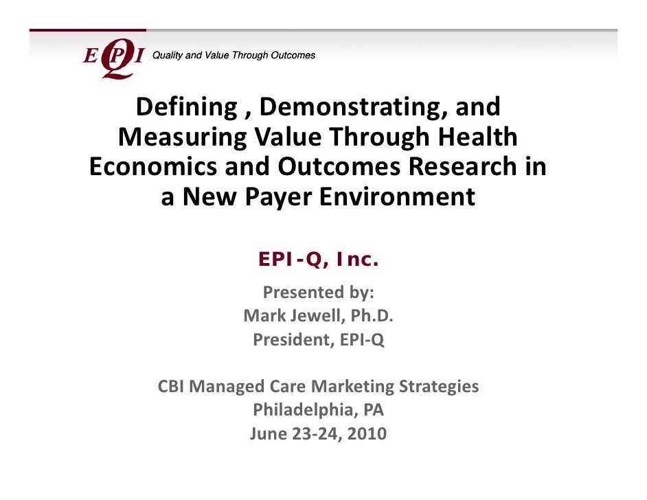 Quality and Value Through Outcomes        Defining , Demonstrating, and    Measuring Value Through Health  Economics and O...