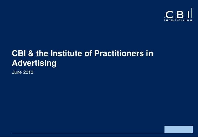 CBI & the Institute of Practitioners in Advertising June 2010