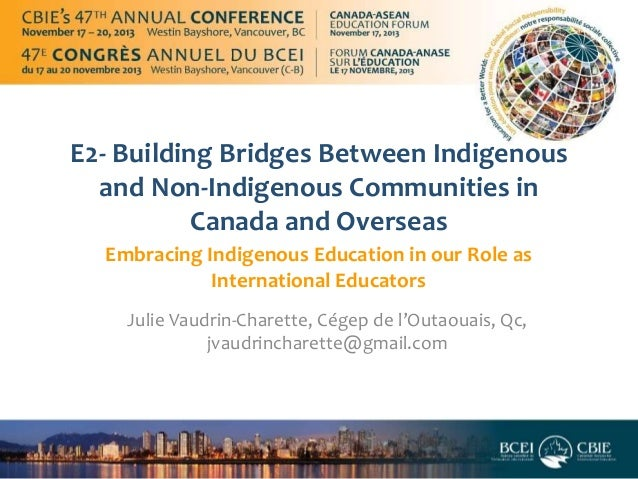 E2- Building Bridges Between Indigenous and Non-Indigenous Communities in Canada and Overseas Embracing Indigenous Educati...
