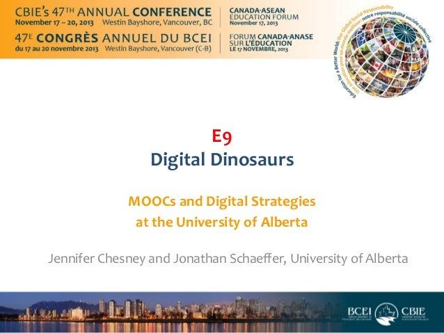 E9   Digital  Dinosaurs   MOOCs  and  Digital  Strategies   at  the  University  of  Alberta     ...