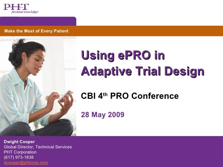 Using ePRO in Adaptive Trial Design CBI 4 th  PRO Conference Dwight Cooper Global Director, Technical Services PHT Corpora...