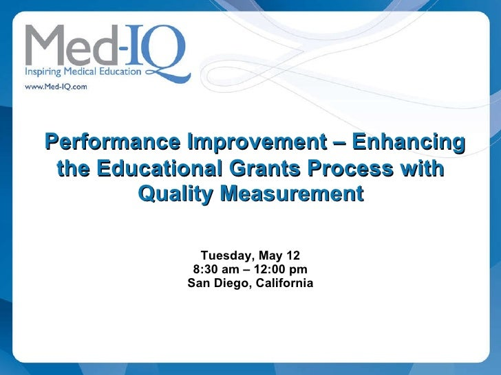 Performance Improvement – Enhancing the Educational Grants Process with Quality Measurement Tuesday, May 12 8:30 am – 12...